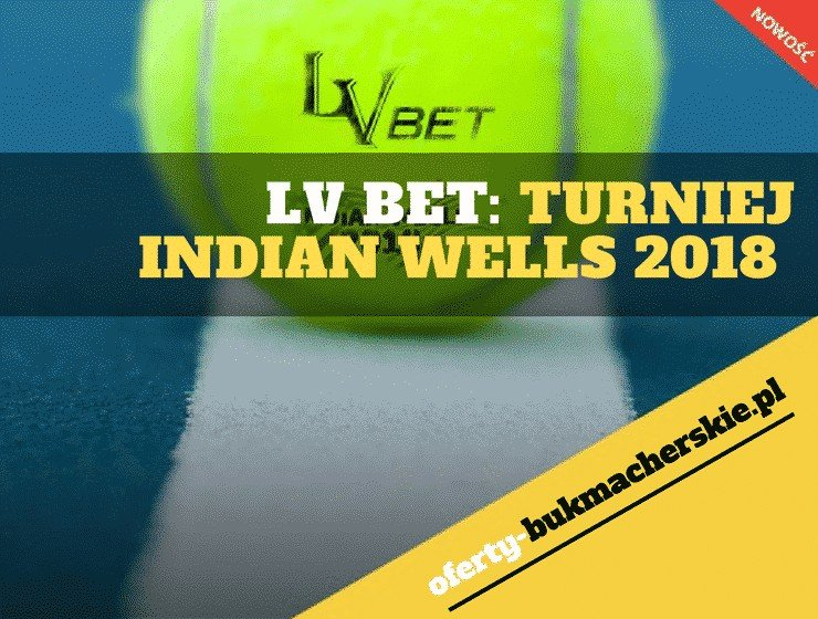 LV BET - Turniej Indian Wells 2018
