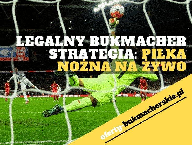 Legalny-bukmacher-strategia-piłka-nożna-na-żywo