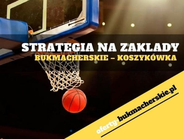 Strategia na zakłady bukmacherskie – koszykówka